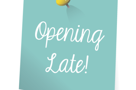 Late Opening!